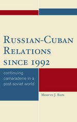Russian-Cuban Relations since 1992 : Continuing Camaraderie in a Post-Soviet World - Bain