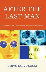 After the Last Man : Excurses to the Limits of the Technological System - Toivo Koivukoski