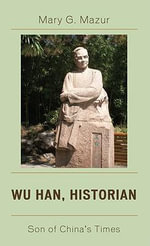 Wu Han, Historian : Son of China's Times - Mary G. Mazur