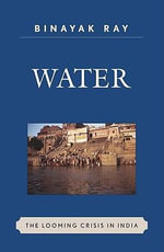 Water : the looming crisis in India - Binayak Ray