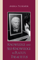 Knowledge and Self-Knowledge in Plato's Theaetetus - Andrea Tschemplik