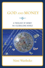 God and Money : A Theology of Money in a Globalizing World - Nimi Wariboko