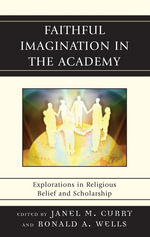 Faithful Imagination in the Academy : Explorations in Religious Belief and Scholarship - Wells/Curry