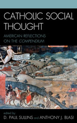 Catholic Social Thought : American Reflections on the Compendium