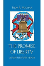 The Promise of Liberty : A Non-Utopian Vision - Tibor R. Machan