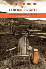 Who Is Minding the Federal Estate? : Political Management of America's Public Lands - Holly Lippke Fretwell