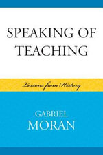 Speaking of Teaching : Lessons from History - Gabriel Moran
