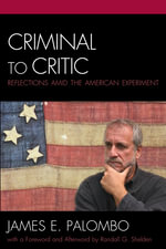 Criminal to Critic : Reflections Amid the American Experiment - James E. Palombo