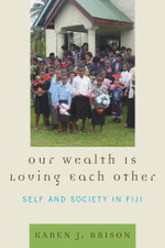 Our Wealth Is Loving Each Other : Self and Society in Fiji - Karen J. Brison