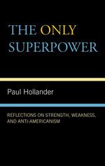 The Only Super Power : Reflections on Strength, Weakness, and Anti-Americanism - Paul Hollander