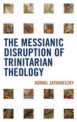 The Messianic Disruption of Trinitarian Theology - Kornel Zathureczky
