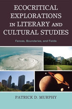 Ecocritical Explorations in Literary and Cultural Studies : Fences, Boundaries, and Fields - Patrick D. Murphy