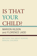 Is That Your Child? : Mothers Talk about Rearing Biracial Children - Marion Kilson