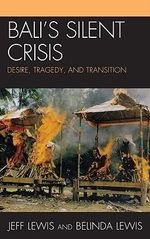Bali's silent crisis : desire, tragedy, and transition - Jeff Lewis