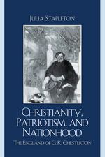 Christianity, Patriotism, and Nationhood : The England of G.K. Chesterton - Julia Stapleton