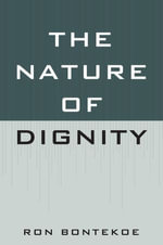 The Nature of Dignity - Ron Bontekoe