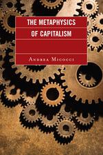 The Metaphysics of Capitalism - Andrea Micocci