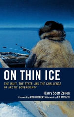 On Thin Ice : The Inuit, the State, and the Challenge of Arctic Sovereignty - Barry Scott Zellen