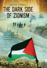 The Dark Side of Zionism : The Quest for Security through Dominance - Baylis Thomas