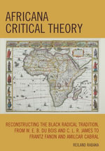 Africana Critical Theory : Reconstructing The Black Radical Tradition, From W. E. B. Du Bois and C. L. R. James to Frantz Fanon and Amilcar Cabral - Reiland Rabaka