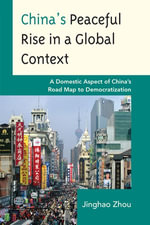 China's Peaceful Rise in a Global Context : A Domestic Aspect of China's Road Map to Democratization - Jinghao Zhou
