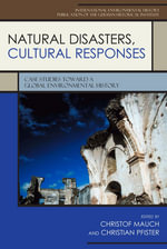 Natural Disasters, Cultural Responses : Case Studies Toward a Global Environmental History