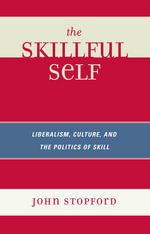 The Skillful Self : Liberalism, Culture, and the Politics of Skill - John Stopford