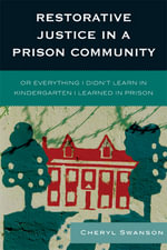 Restorative Justice in a Prison Community : Or Everything I Didn't Learn in Kindergarten I Learned in Prison - Cheryl G. Swanson