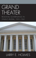 Grand Theater : Regional Governance in Stalin's Russia, 1931-1941 - Larry E. Holmes