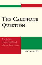 The Caliphate Question : The British Government and Islamic Governance - Sean Oliver-Dee