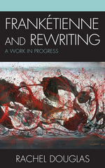 Frank Tienne and Rewriting : A Work in Progress - Rachel Douglas