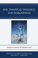 Evil, Political Violence, and Forgiveness : Essays in Honor of Claudia Card
