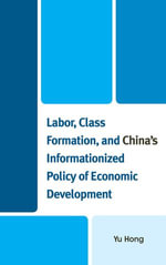 Labor, Class Formation, and China's Informationized Policy of Economic Developme - Yu Hong