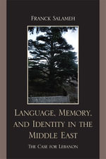 Language, Memory, and Identity in the Middle East : The Case for Lebanon - Franck Salameh