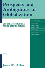 Prospects and Ambiguities of Globalization : Critical Assessments at a Time of Growing Turmoil - James W. Skillen
