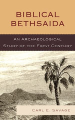 Biblical Bethsaida : A Study of the First Century CE in the Galilee - Carl E. Savage