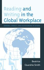 Reading and Writing in the Global Workplace : Gender, Literacy, and Outsourcing in Ghana - Beatrice Quarshie Smith