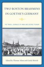 Two Boston Brahmins in Goethe's Germany : The Travel Journals of Anna and George Ticknor