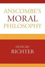 Anscombe's Moral Philosophy - Duncan Richter