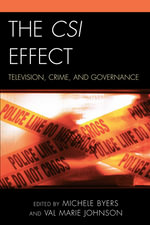 The CSI Effect : Television, Crime, and Governance