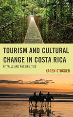 Tourism and Cultural Change in Costa Rica : Pitfalls and Possibilities - Karen Stocker
