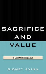 Sacrifice and Value : A Kantian Interpretation - Sidney Axinn