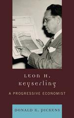 Leon H. Keyserling : A Progressive Economist - Donald K. Pickens