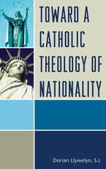 Toward a Catholic Theology of Nationality - Dorian Llywelyn