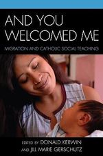 And You Welcomed Me : Migration and Catholic Social Teaching