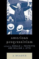 American Progressivism : A Reader