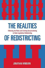 The Realities of Redistricting : Following the Rules and Limiting Gerrymandering in State Legislative Redistricting - Jonathan Winburn