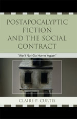 Postapocalyptic Fiction and the Social Contract : We'll Not Go Home Again - Claire P. Curtis