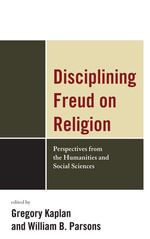 Disciplining Freud on Religion : Perspectives from the Humanities and Sciences