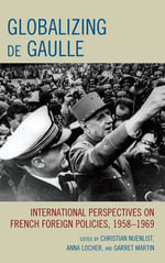 Globalizing de Gaulle : International Perspectives on French Foreign Policies, 1958 1969 - Locher Martin Nuenlist